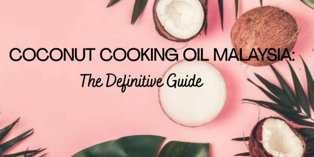 coconut cooking oil malaysia